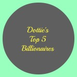 Dottie's Top 5 Billionaires