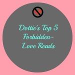 Dottie's Top 5 Forbidden-Love Reads